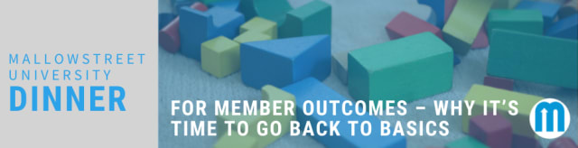 mallowstreet University Dinner: For Member Outcomes – Why it's time to go back to basics