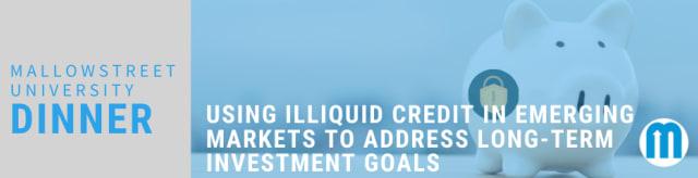 mallowstreet University Dinner: Using Illiquid Credit in Emerging Markets to Address Long-term Investment Goals