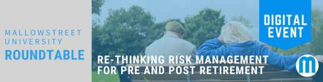 mallowstreet University Digital Roundtable: Re-thinking Risk Management for Pre and Post Retirement