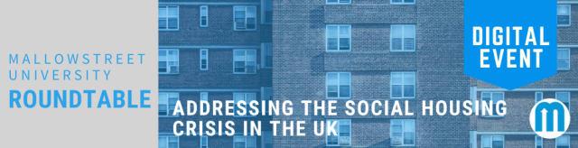 mallowstreet University Digital Roundtable: Addressing the Social Housing Crisis in the UK