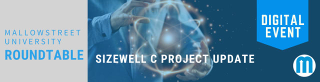 mallowstreet University Digital Roundtable: Sizewell C Project Update