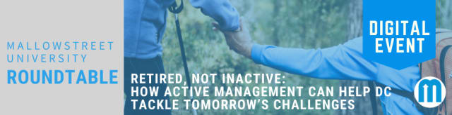 mallowstreet University Digital Roundtable - Retired, not Inactive: How active management can help DC tackle tomorrow's challenges