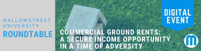 mallowstreet University Digital Roundtable - Commercial Ground Rents: A Secure Income Opportunity in a Time of Adversity?