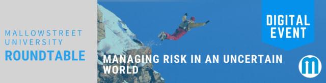 mallowstreet University Digital Roundtable: Managing Risk in an Uncertain World