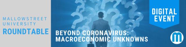 mallowstreet University Digital Roundtable: Beyond Coronavirus - Macroeconomic Unknowns