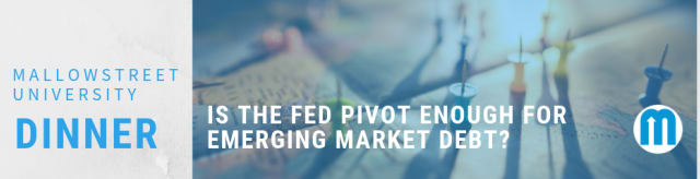 mallowstreet University Dinner: Is the Fed pivot enough for Emerging Market Debt?