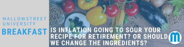 mallowstreet University Breakfast: Is Inflation Going to Sour Your Recipe for Retirement? Or Should We Change the Ingredients?
