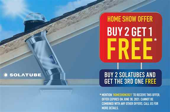 Mention 'HOMESHOW2021' to receive this limited Home Show Offer. Buy 2 Solatubes and Get 1 Solatube for FREE!