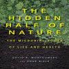 David R. Montgomery _ Anne Bikle - The Hidden Half of Nature