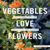 Lisa Mason Ziegler - Vegetables Love Flowers