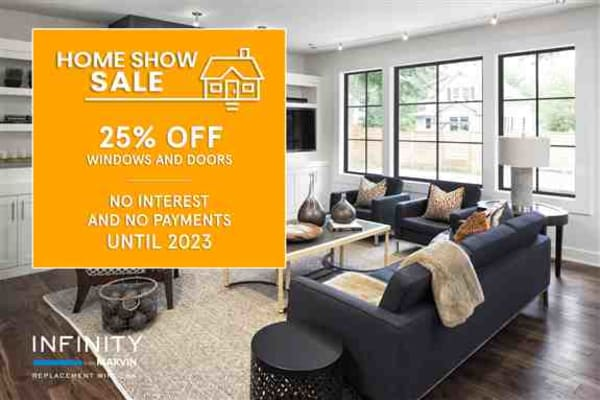 Save 25% on premium Infinity from Marvin fiberglass windows and doors during our Home Show Sale. Plus, take advantage of no interest and no payments until 2023 financing!