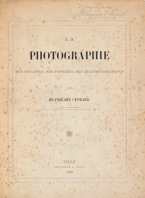 La Photographie: Ses Origines, Ses Progres, Ses Transformations Blanquart-Evrard, Louis Désiré   (French, 1802-1872)