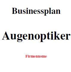 Mit dieser Vorlage können Sie einen Businessplan als Augenoptiker erstellen.