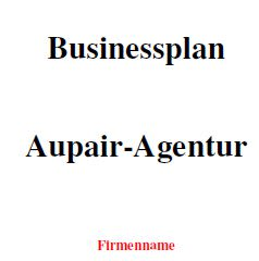 Mit dieser Vorlage können Sie einen Businessplan für eine Aupair-Agentur erstellen.