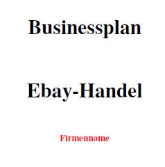 Mit dieser Vorlage können Sie einen Businessplan für einen Ebay-Handel erstellen.