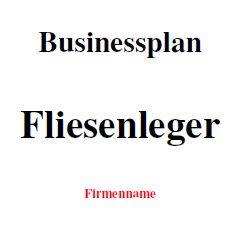 Mit dieser Vorlage können Sie einen Businessplan als Fliesenleger erstellen.