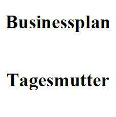 Mit dieser Vorlage können Sie einen Businessplan für Tagesmutter erstellen.