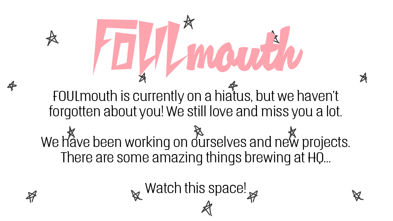 FOULmouth is on hiatus