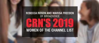 Rebecca Rosen and Marisa Freeden of Broadvoice Both Make CRN's 2019 Women of the Channel List