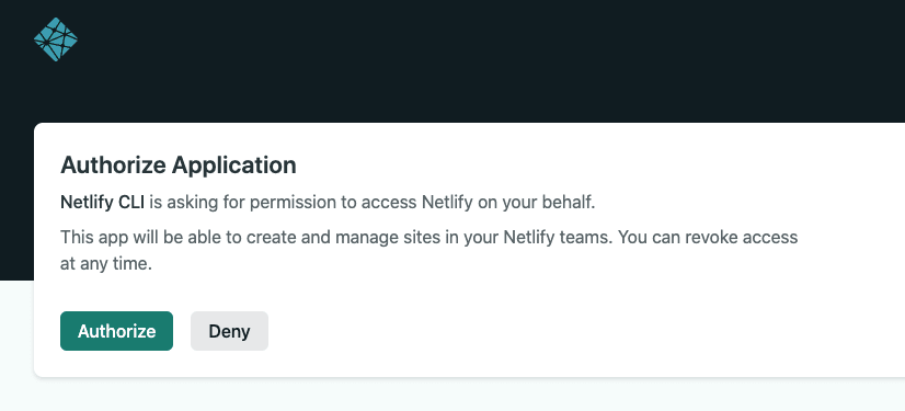 """Window showing Netlify asking for authorization. Text says: """"Netlify CLI is asking for permission to access Netlify on your behalf. This app will be able to create and manage sites in your Netlify teams. You can revoke access at any time."""""""