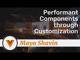 Maya Shavin - Performant Components through Customisation - Vue.js Amsterdam 2020