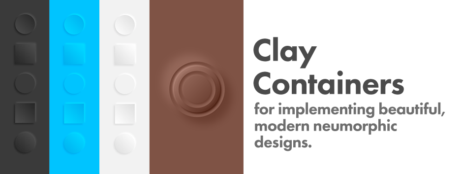 Clay Containers for implementing beautiful, modern neumorphic designs.