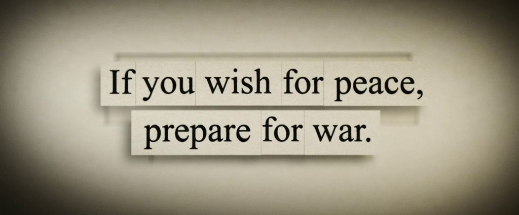 If you wish for peace, prepare for war
