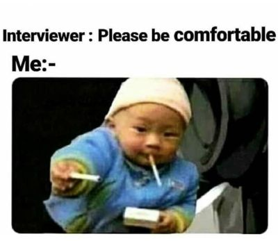 When the interviewer tells you to comfortable