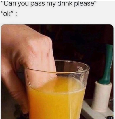 can you pass my drink please