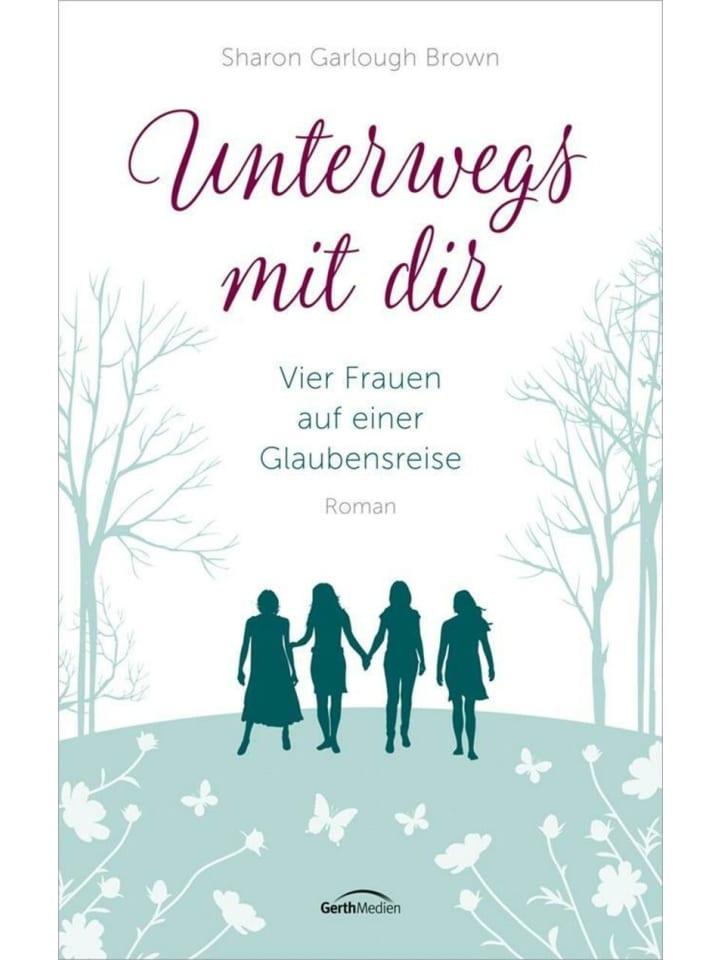 Gerth Medien Unterwegs mit dir | Vier Frauen auf einer Glaubensreise. Roman. (Band 1)