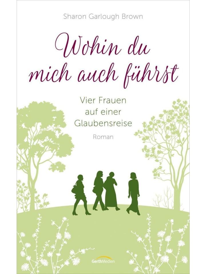Gerth Medien Wohin du mich auch führst | Vier Frauen auf einer Glaubensreise. Roman. (Band 4)