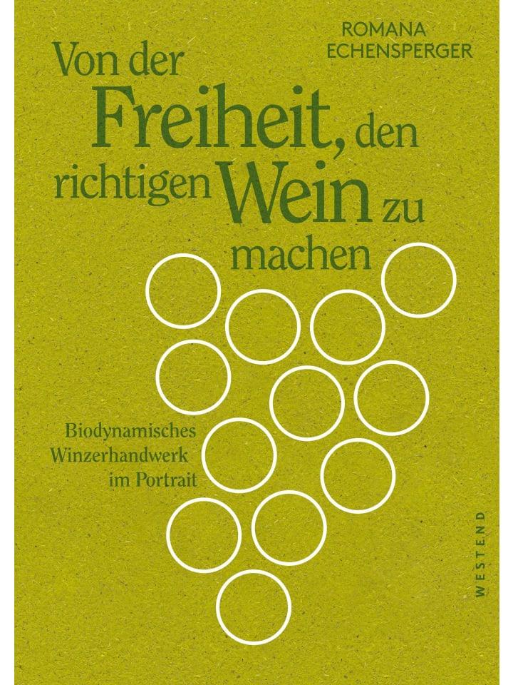 Westend Von der Freiheit, den richtigen Wein zu machen   Biodynamisches...