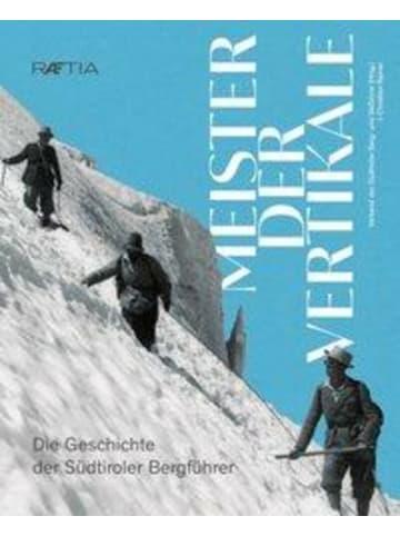Edition Raetia Meister der Vertikale   Die Geschichte der Südtiroler Bergfüher