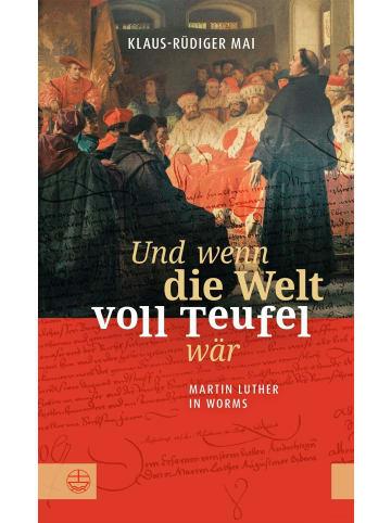 Evangelische Verlagsanstalt Und wenn die Welt voll Teufel wär. Martin Luther in Worms. | Biographischer...