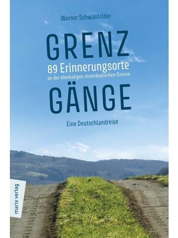 Marix Verlag Grenzgänge   89 Erinnerungsorte an der ehemaligen innerdeutschen Grenze
