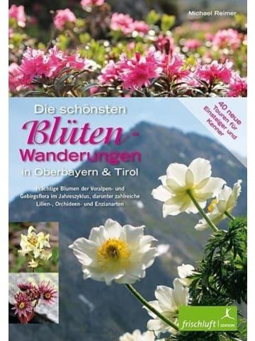 Frischluft Edition Die schönsten Blüten-Wanderungen in Oberbayern & Tirol 02 | 40 neue Touren...