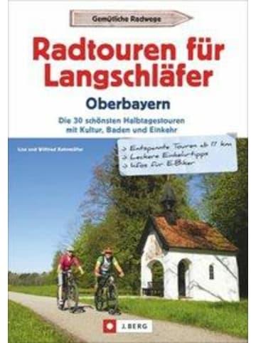 J. Berg Radtouren für Langschläfer Oberbayern   Die 35 schönsten Halbtagestouren mit...