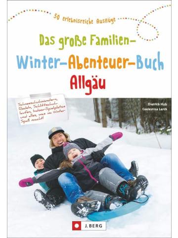 J. Berg Das große Familien-Winter-Abenteuer-Buch Allgäu   50 erlebnisreiche Ausflüge