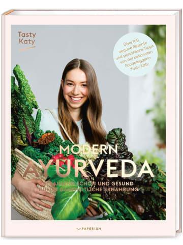PAPERISH Verlag MODERN AYURVEDA | Strahlend schön und gesund durch ganzheitliche Ernährung -...