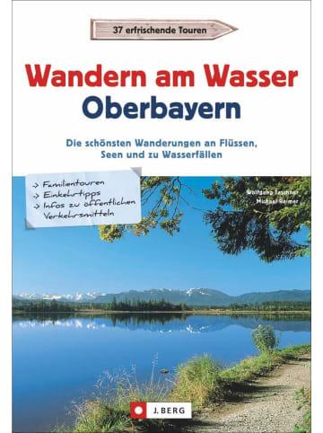 J. Berg Wanderführer Oberbayern: Wandern am Wasser Oberbayern. Die schönsten...