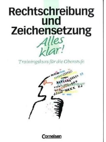 Cornelsen Verlag Alles klar!, Trainingskurs für die Oberstufe Rechtschreibung und Zeichensetzung