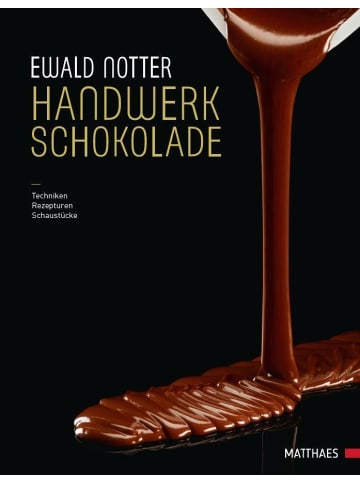Matthaes Handwerk Schokolade | Techniken - Rezepturen - Schaustücke