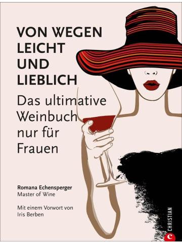 Christian Weinguide: Von wegen leicht und lieblich. Das ultimative Weinbuch (nur) für...