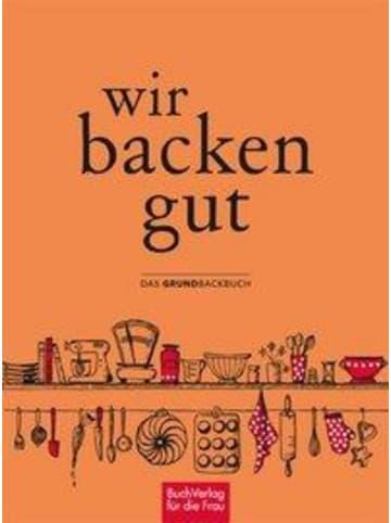 BuchVerlag für die Frau Wir backen gut | Das Grundbackbuch