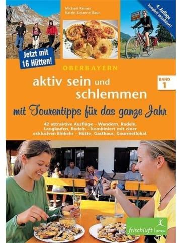 Frischluft Edition Oberbayern - aktiv sein und schlemmen 1 | Attraktive Tourentipps - Wandern,...