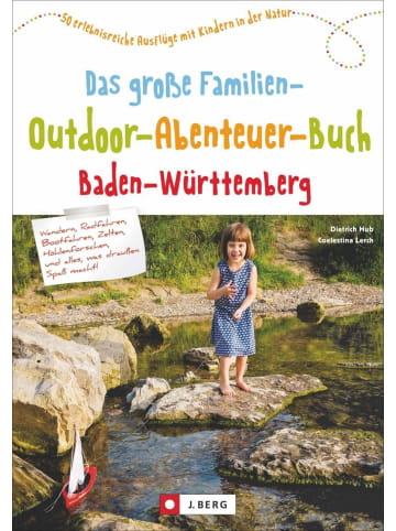 J. Berg Das große Familien-Outdoor-Abenteuer-Buch Baden-Württemberg   50...