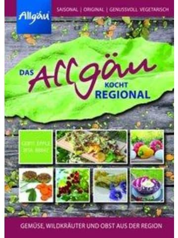 Bauer Das Allgäu kocht regional | Gemüse, Wildkräuter und Obst aus der Region