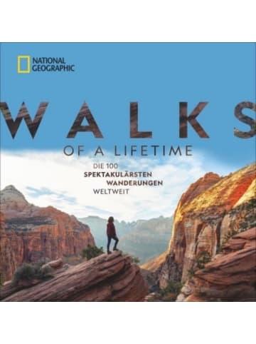 National Geographic Walks of a Lifetime - Die 100 spektakulärsten Wanderungen weltweit