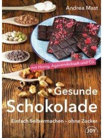 Joy-Verlag Gesunde Schokolade | Einfach Selbermachen - ohne Zucker