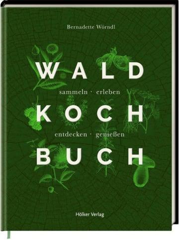 Hölker Das Wald-Kochbuch | sammeln - erleben - entdecken - genießen